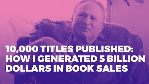 How I've generated 5 billion dollars in book sales  | 10,000 titles published: How I've generated 5 billion dollars in book sales