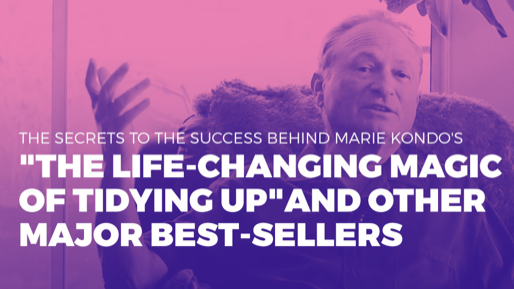 "How I've generated 5 billion dollars in book sales  | The secrets to the success behind Marie Kondo's ""The Life-Changing Magic of Tidying Up"" and other major best-sellers"
