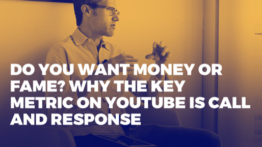 How to generate millions of monthly views on YouTube | Do you want money or fame? Why the key metric on YouTube is call and response.