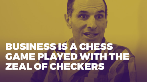 The Alchemy of Success | Business is a chess game played with the zeal of checkers
