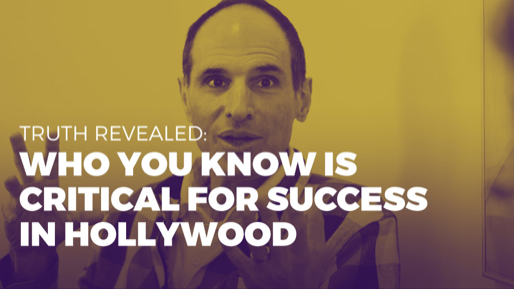 The Alchemy of Success | Truth revealed: Who you know is critical for success in Hollywood