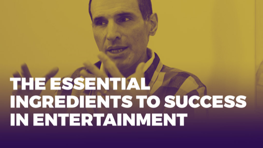 The Alchemy of Success | The essential ingredients to success in entertainment
